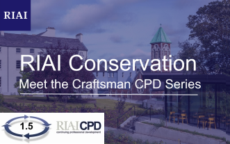 Pre-recorded Online: RIAI Conservation / Meet the Craftsman CPD Series: Nano Nagle Place – Genesis of the Project, Preparation of Design and Implementation