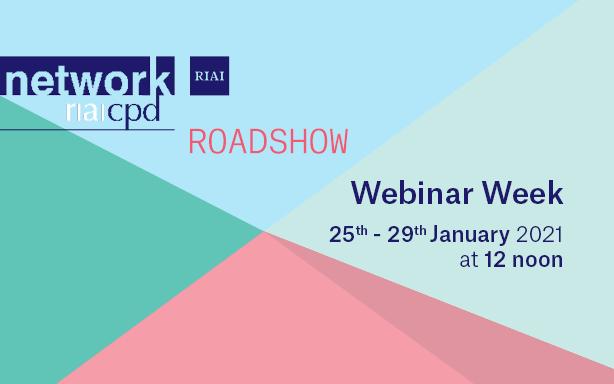 The RIAI CPD Network Virtual Roadshow, 25-29 January 2021