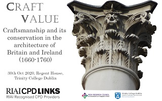 RIAI CPD Links: CRAFTVALUE: Craftsmanship and its Conservation in the Architecture of Britain and Ireland (1660-1760)