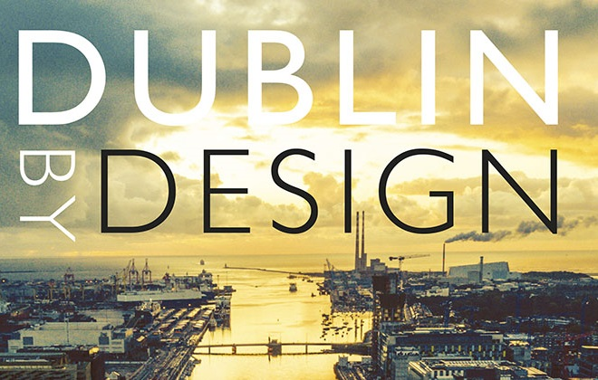 RIAI launches Dublin by Design, Architecture and the City – a New Publication in Partnership with The O'Brien Press and Supported by Dublin City Council
