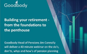 Building your retirement - from the foundations to the penthouse by Jim Connolly, Goodbody Head of Pensions