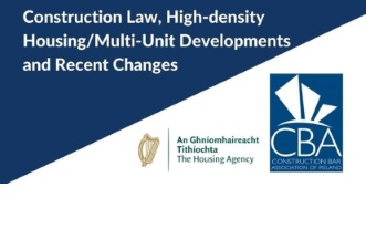 Construction Law, High-density Housing/Multi-Unit Developments, and Recent Changes by the Housing Agency and the Construction Bar Association of Ireland
