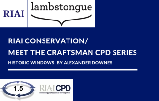 RIAI Conservation / Meet the Craftsman CPD Series: Historic Steel Windows by Alexander Downes, Lambstongue