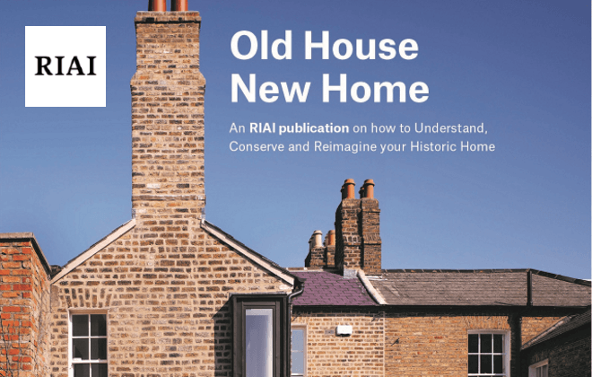 RIAI publishes Old House New Home – a free online guide on how to understand, reimagine and conserve an older home or protected structure