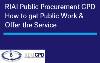 Pre-recorded Online: RIAI Public Procurement CPD – How to get Public Work & Offer the Service