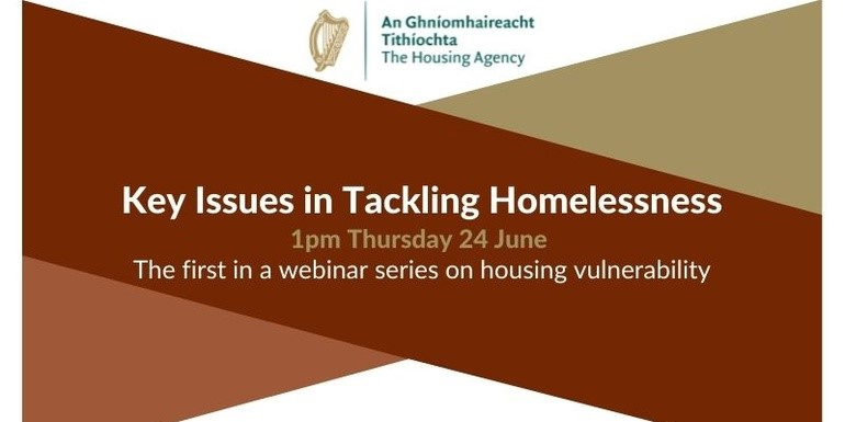 The Housing Agency Webinar Series: Key Issues in Tackling Homelessness